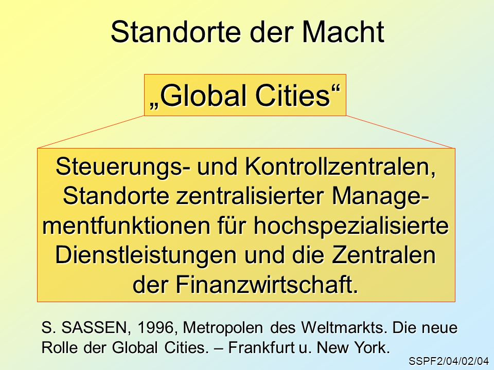 """SSPF2/04/02/04 Standorte der Macht """"Global Cities"""" Steuerungs- und Kontrollzentralen, Standorte zentralisierter Manage- mentfunktionen für hochspezial"""