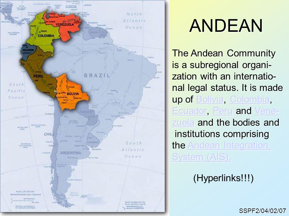 ANDEAN The Andean Community is a subregional organi- zation with an internatio- nal legal status.
