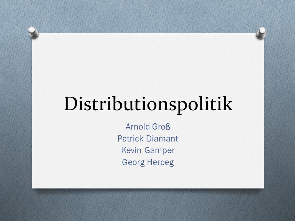 Distributionspolitik Arnold Groß Patrick Diamant Kevin Gamper Georg Herceg