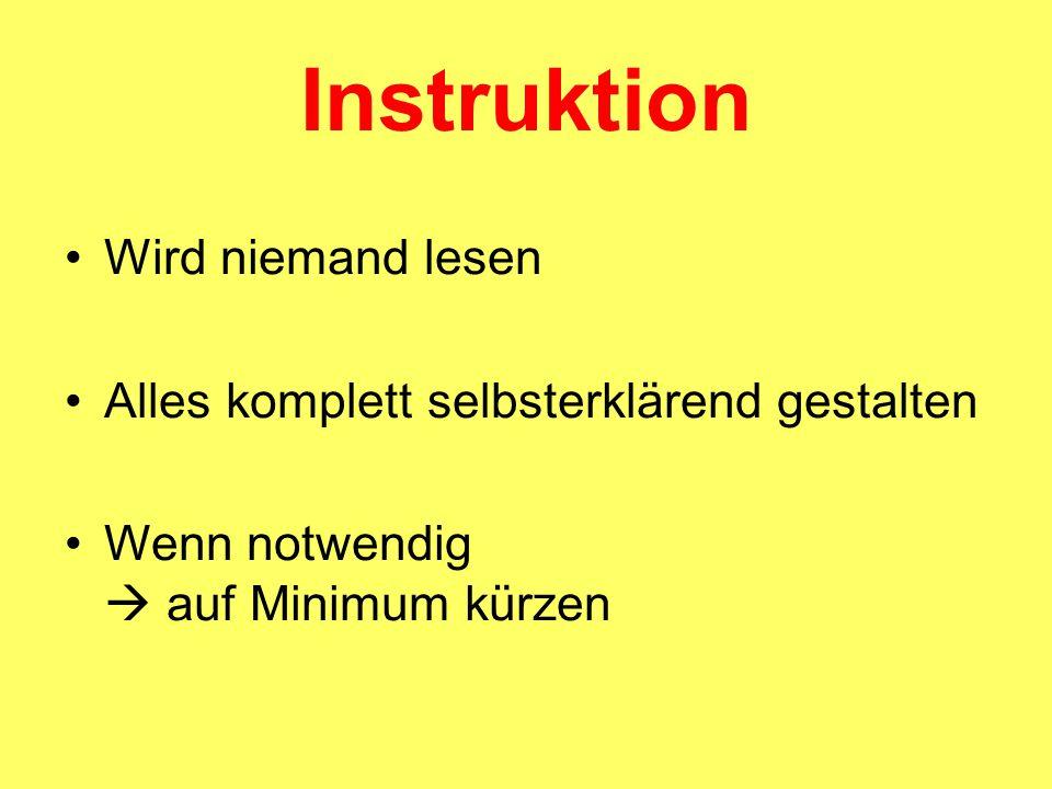 Instruktion Wird niemand lesen Alles komplett selbsterklärend gestalten Wenn notwendig  auf Minimum kürzen