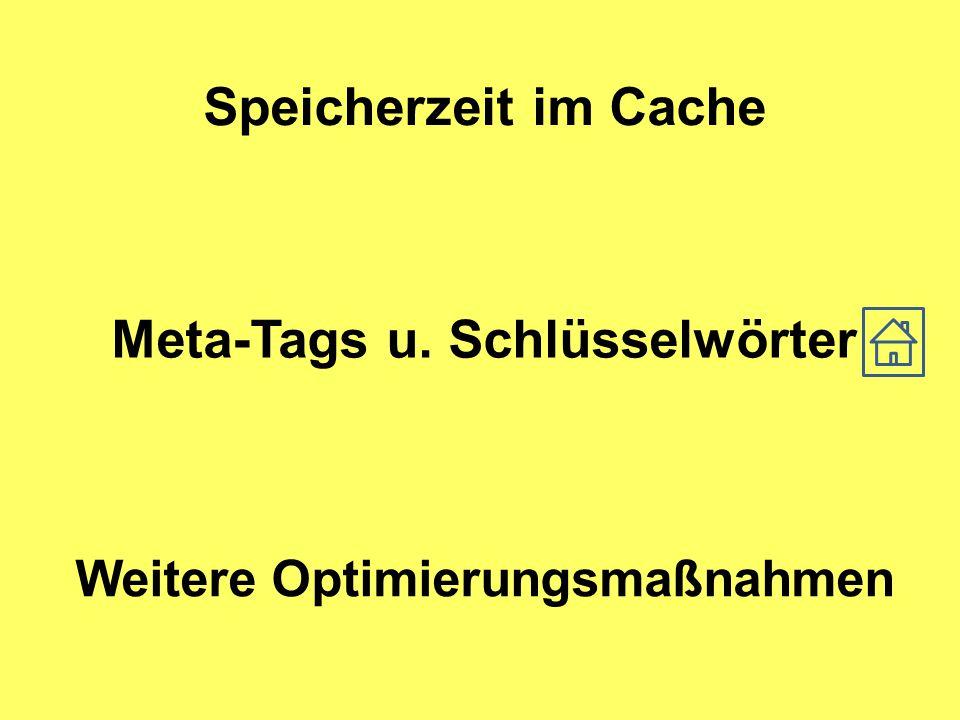 Speicherzeit im Cache Meta-Tags u. Schlüsselwörter Weitere Optimierungsmaßnahmen