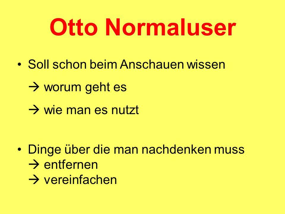 Otto Normaluser Soll schon beim Anschauen wissen  worum geht es  wie man es nutzt Dinge über die man nachdenken muss  entfernen  vereinfachen