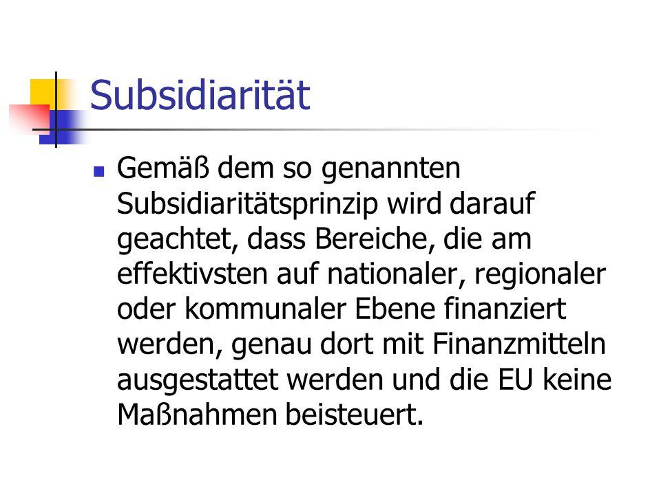 Subsidiarität Gemäß dem so genannten Subsidiaritätsprinzip wird darauf geachtet, dass Bereiche, die am effektivsten auf nationaler, regionaler oder ko