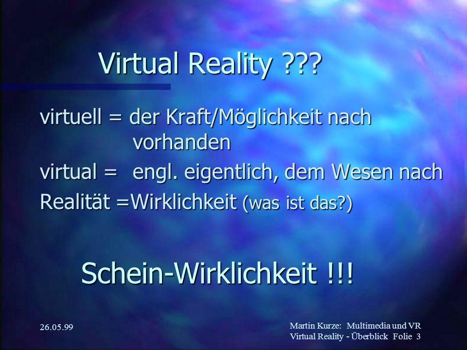 Martin Kurze:Multimedia und VR Virtual Reality - Überblick Folie 3 26.05.99 Virtual Reality .