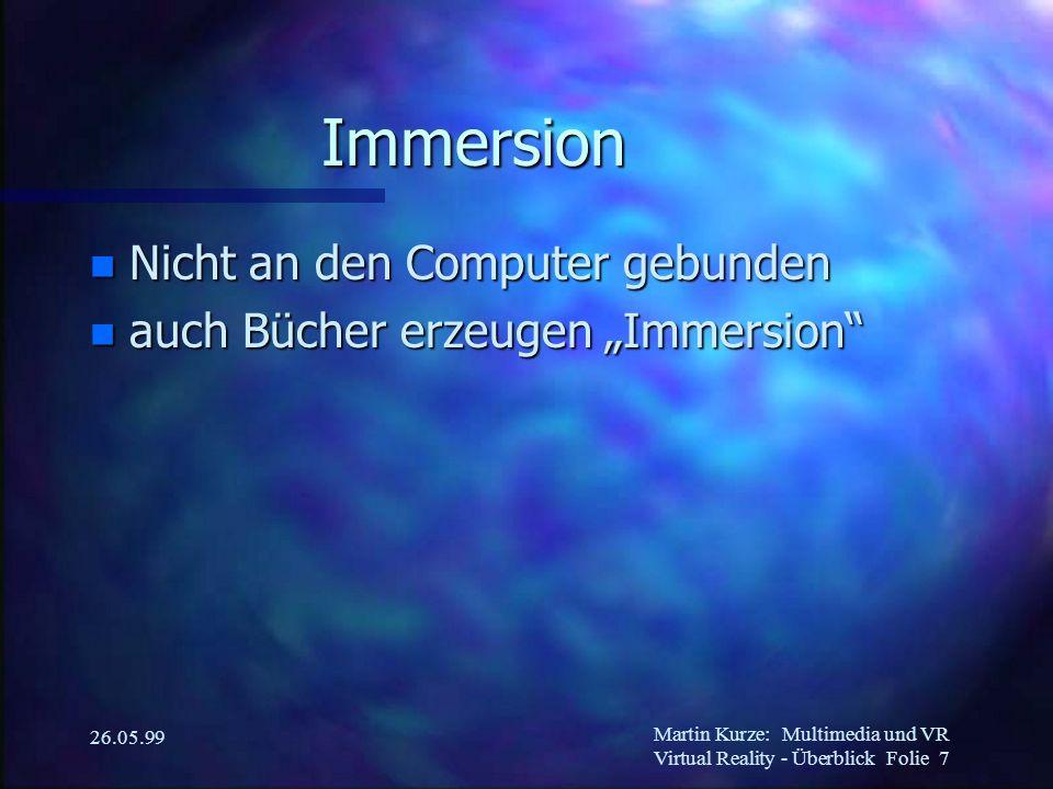 """Martin Kurze:Multimedia und VR Virtual Reality - Überblick Folie 7 26.05.99 Immersion n Nicht an den Computer gebunden n auch Bücher erzeugen """"Immersion"""