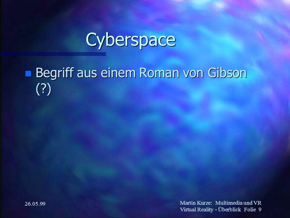 Martin Kurze:Multimedia und VR Virtual Reality - Überblick Folie 9 26.05.99 Cyberspace n Begriff aus einem Roman von Gibson (?)