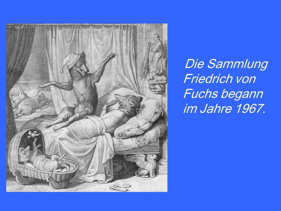 Die Sammlung Friedrich von Fuchs begann im Jahre 1967.