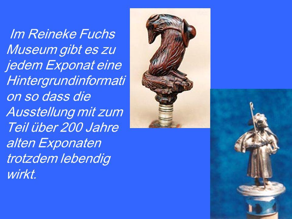 Im Reineke Fuchs Museum gibt es zu jedem Exponat eine Hintergrundinformati on so dass die Ausstellung mit zum Teil über 200 Jahre alten Exponaten trot