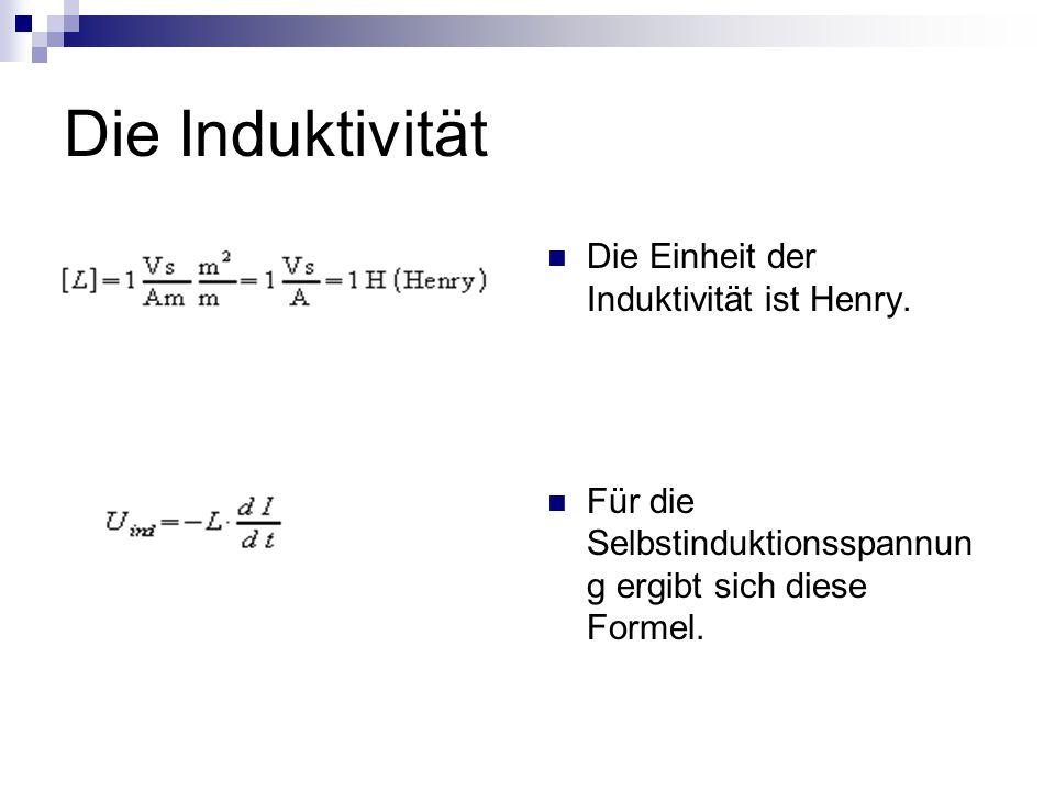 Die Induktivität Die Einheit der Induktivität ist Henry. Für die Selbstinduktionsspannun g ergibt sich diese Formel.