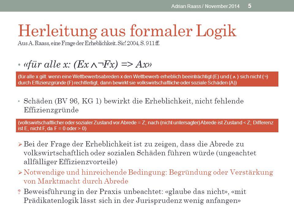 Herleitung aus formaler Logik Aus A. Raass, eine Frage der Erheblichkeit. Sic! 2004, S. 911 ff. «für alle x: (Ex ^ ¬Fx) => Ax» Schäden (BV 96, KG 1) b