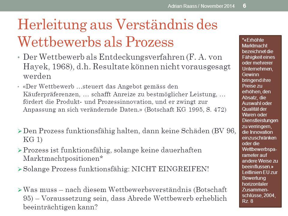Herleitung aus Verständnis des Wettbewerbs als Prozess Der Wettbewerb als Entdeckungsverfahren (F. A. von Hayek, 1968), d.h. Resultate können nicht vo