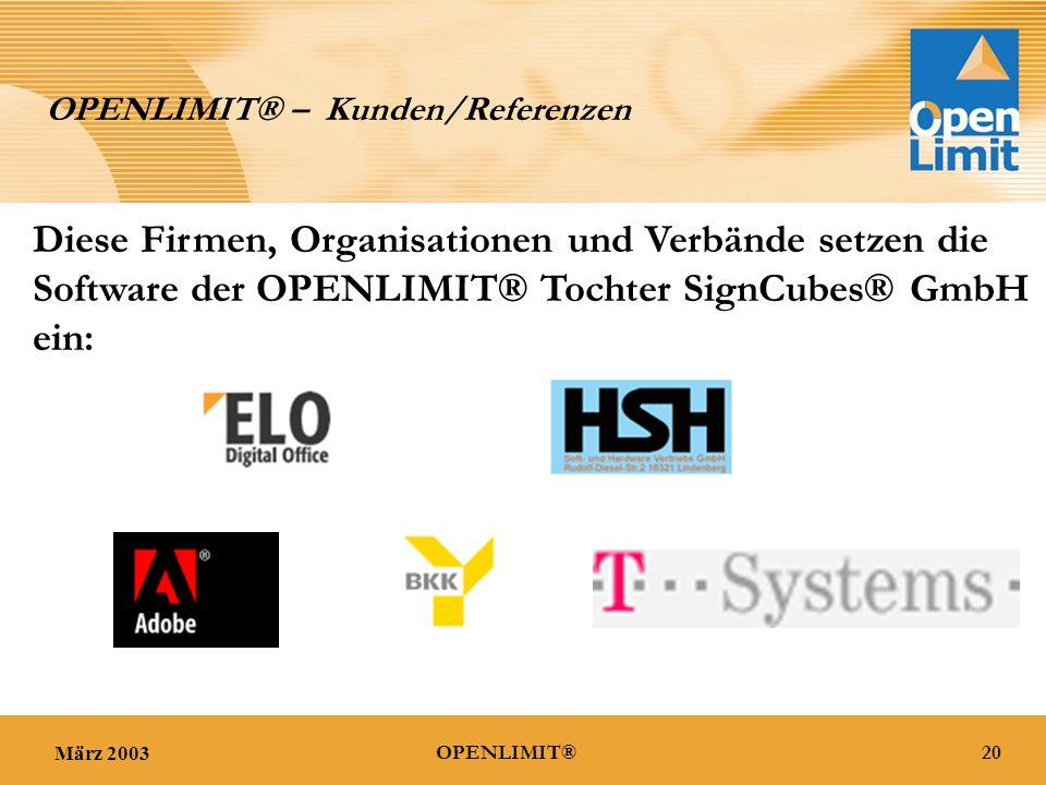 März 200320OPENLIMIT® OPENLIMIT® – Kunden/Referenzen Diese Firmen, Organisationen und Verbände setzen die Software der OPENLIMIT® Tochter SignCubes® GmbH ein: