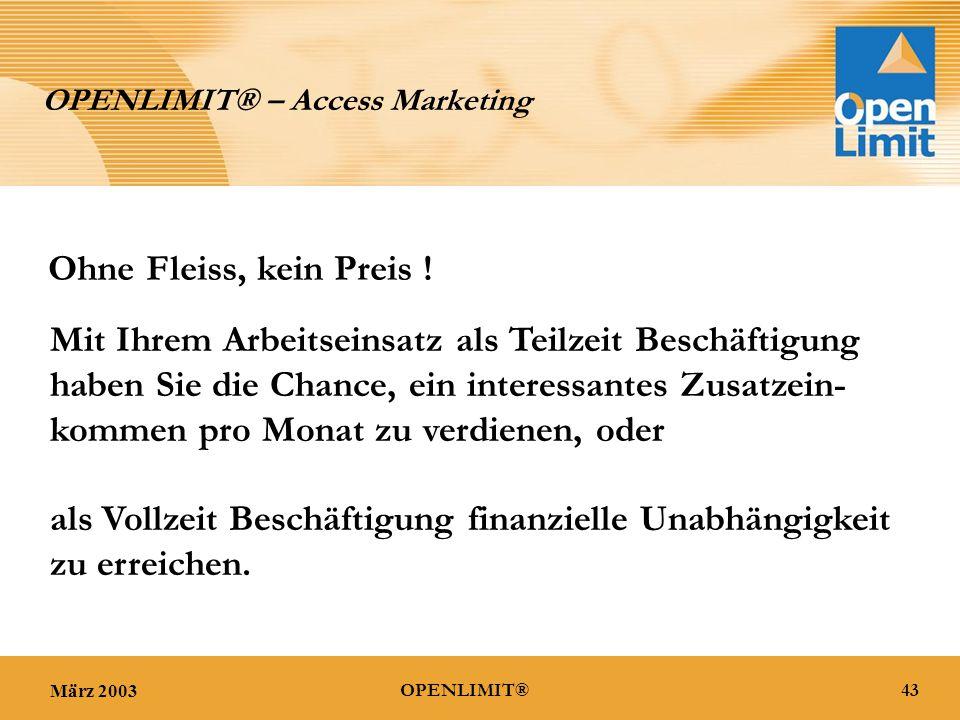 März 200343OPENLIMIT® OPENLIMIT® – Access Marketing Ohne Fleiss, kein Preis .