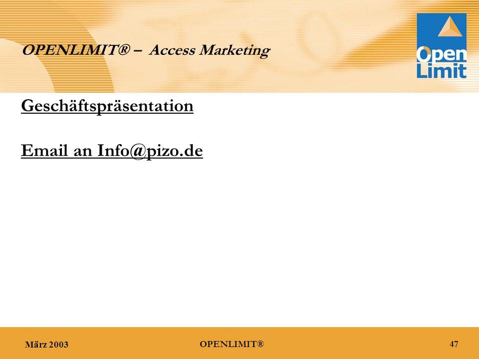 März 200347OPENLIMIT® OPENLIMIT® – Access Marketing Geschäftspräsentation Email an Info@pizo.de