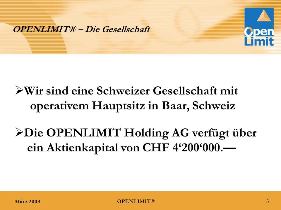März 20036OPENLIMIT® OPENLIMIT ® – Die Gesellschaft OPENLIMIT ist ein Schweizer Finanz- und Marketing Dienstleistungsunternehmen mit starkem Informations-Technologie Hintergrund.