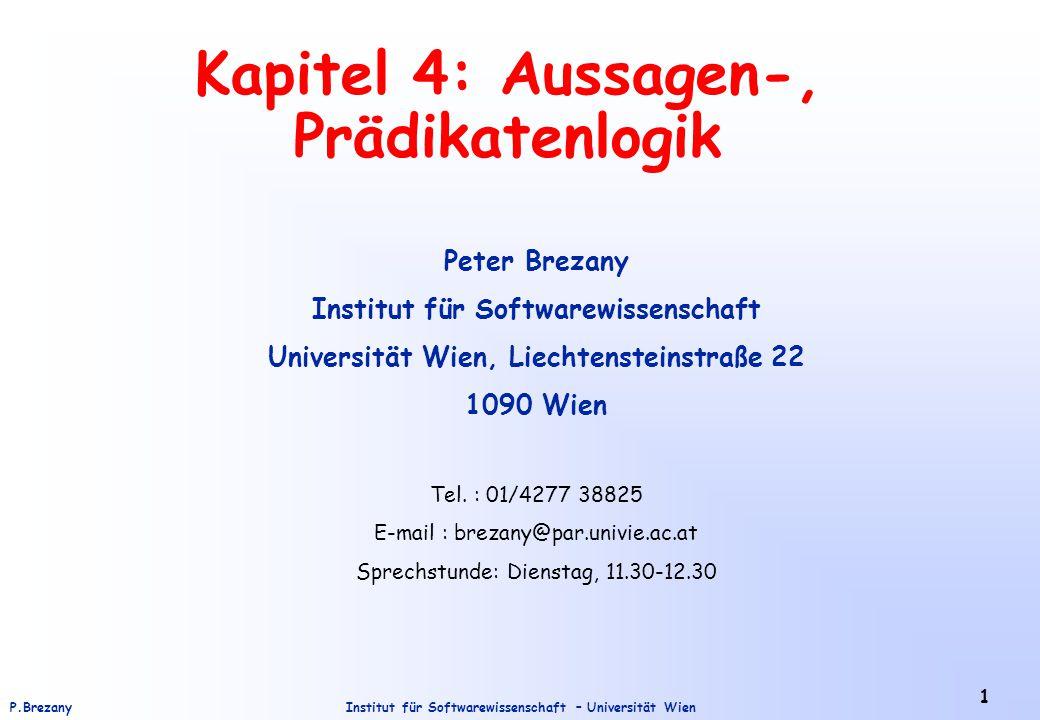 """Institut für Softwarewissenschaft – Universität WienP.Brezany 12 Wahrheitstafeln Konjuktion  (""""und ) AB A  B FF F FW F WF F WW W Disjunktion  (""""oder ) AB A  B FF F FW W WF W WW W"""