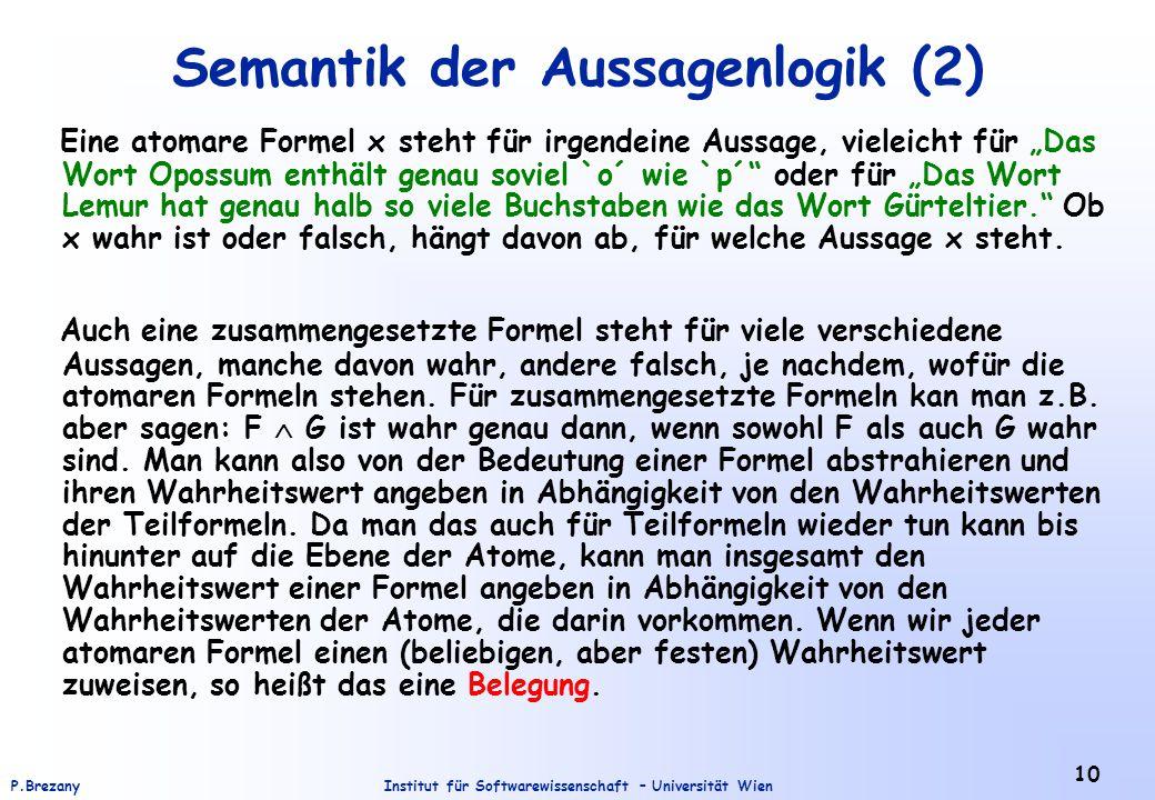 Institut für Softwarewissenschaft – Universität WienP.Brezany 10 Semantik der Aussagenlogik (2) Eine atomare Formel x steht für irgendeine Aussage, vi
