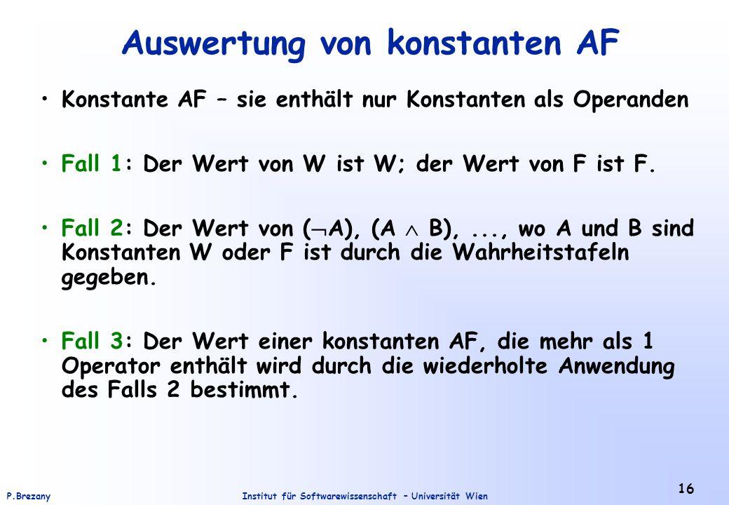 Institut für Softwarewissenschaft – Universität WienP.Brezany 16 Auswertung von konstanten AF Konstante AF – sie enthält nur Konstanten als Operanden