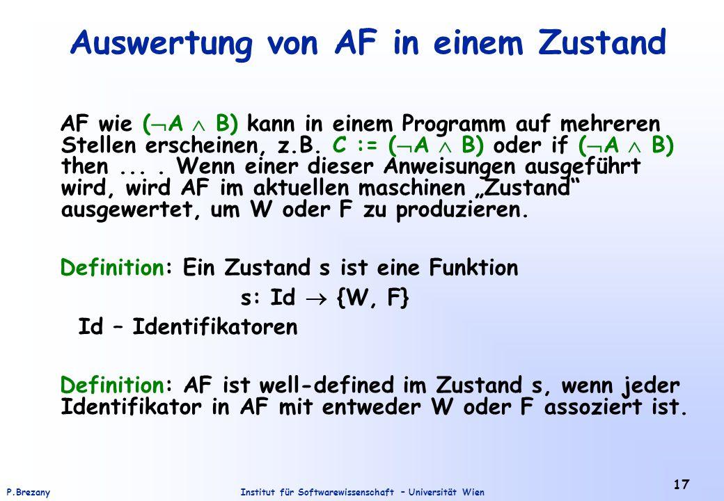 Institut für Softwarewissenschaft – Universität WienP.Brezany 17 Auswertung von AF in einem Zustand AF wie (  A  B) kann in einem Programm auf mehre