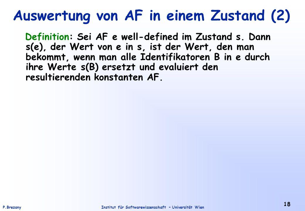 Institut für Softwarewissenschaft – Universität WienP.Brezany 18 Auswertung von AF in einem Zustand (2) Definition: Sei AF e well-defined im Zustand s