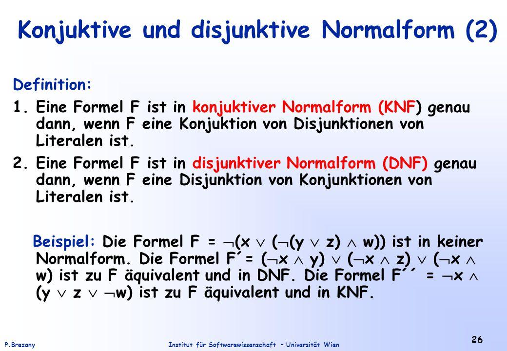 Institut für Softwarewissenschaft – Universität WienP.Brezany 26 Konjuktive und disjunktive Normalform (2) Definition: 1.Eine Formel F ist in konjukti