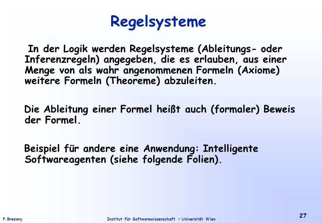 Institut für Softwarewissenschaft – Universität WienP.Brezany 27 Regelsysteme In der Logik werden Regelsysteme (Ableitungs- oder Inferenzregeln) angeg