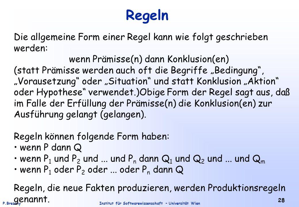 Institut für Softwarewissenschaft – Universität WienP.Brezany 28 Regeln Die allgemeine Form einer Regel kann wie folgt geschrieben werden: wenn Prämis