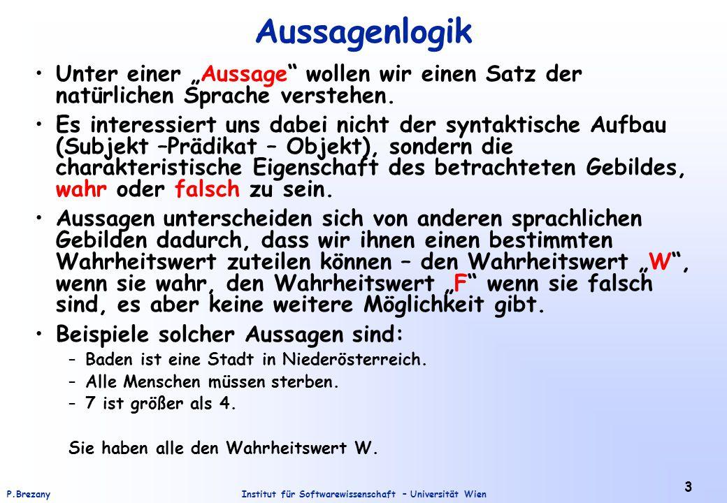 Institut für Softwarewissenschaft – Universität WienP.Brezany 24 Äquivalenz von Formeln 1.A 1  A 2 = A 2  A 1 2.A 1  A 2 = A 2  A 1 3.(A 1  A 2 )  A 3 = A 1  (A 2  A 3 ) 4.(A 1  A 2 )  A 3 = A 1  (A 2  A 3 ) 5.(A 1  A 2 )  A 3 = (A 1  A 3 )  (A 2  A 3 ) 6.(A 1  A 2 )  A 3 = (A 1  A 3 )  (A 2  A 3 ) 7.A 1  A 1 = A 1 A 1  A 1 = A 1 8.