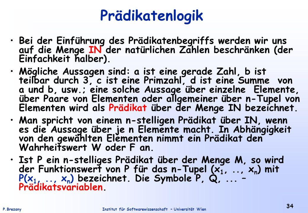 Institut für Softwarewissenschaft – Universität WienP.Brezany 34 Prädikatenlogik Bei der Einführung des Prädikatenbegriffs werden wir uns auf die Meng
