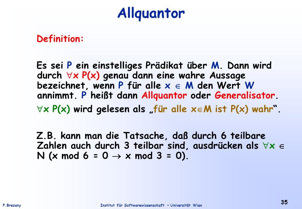 Institut für Softwarewissenschaft – Universität WienP.Brezany 35 Allquantor Definition: Es sei P ein einstelliges Prädikat über M. Dann wird durch  x