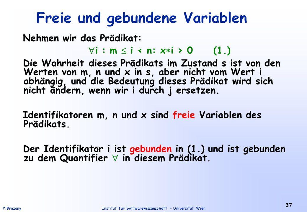 Institut für Softwarewissenschaft – Universität WienP.Brezany 37 Freie und gebundene Variablen Nehmen wir das Prädikat:  i : m  i 0 (1.) Die Wahrhei