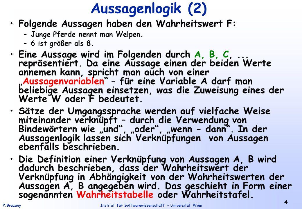 Institut für Softwarewissenschaft – Universität WienP.Brezany 15 Wahrheitstafeln (4) Konjunktion, Disjunktion, Implikation und Äquivalenz werden als zweistellige Junktoren genannt.