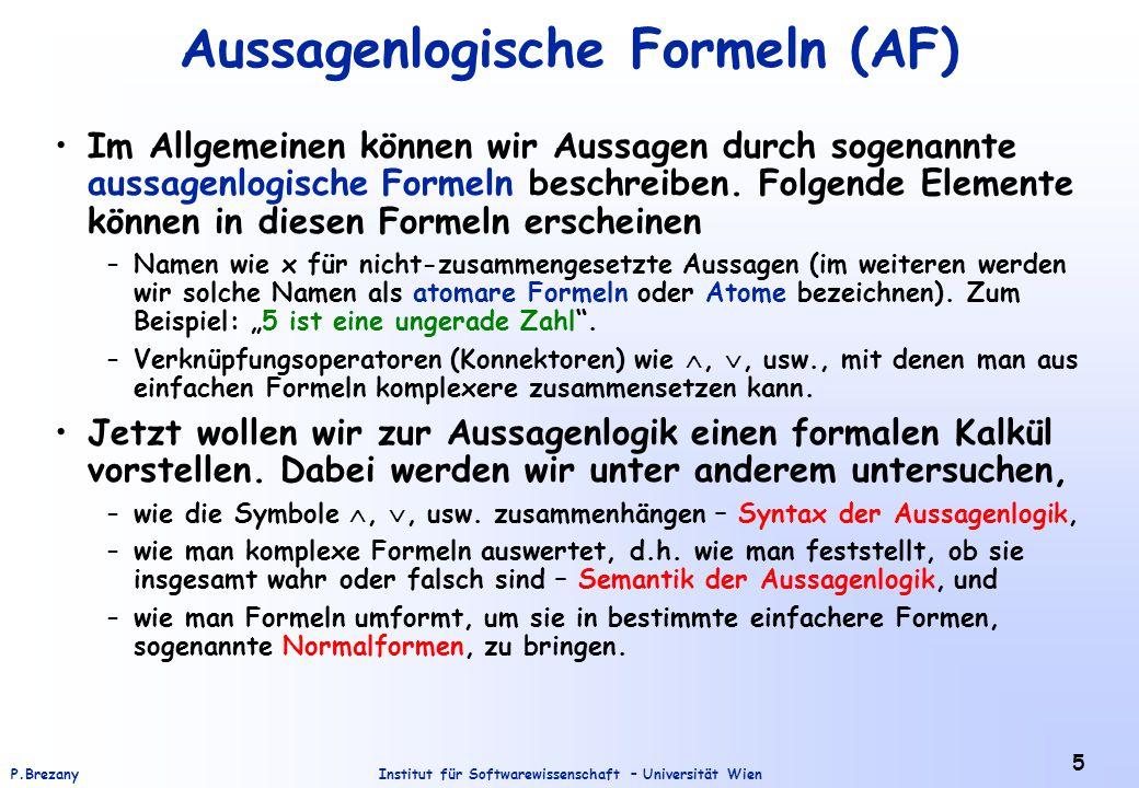 Institut für Softwarewissenschaft – Universität WienP.Brezany 26 Konjuktive und disjunktive Normalform (2) Definition: 1.Eine Formel F ist in konjuktiver Normalform (KNF) genau dann, wenn F eine Konjuktion von Disjunktionen von Literalen ist.