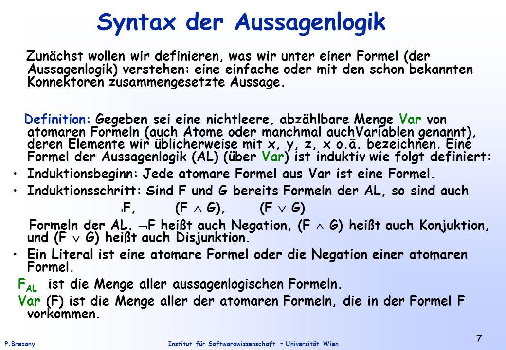 Institut für Softwarewissenschaft – Universität WienP.Brezany 7 Syntax der Aussagenlogik Zunächst wollen wir definieren, was wir unter einer Formel (d