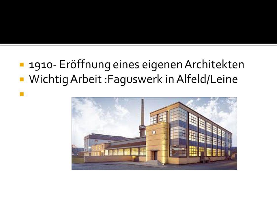  1910- Eröffnung eines eigenen Architekten  Wichtig Arbeit :Faguswerk in Alfeld/Leine 