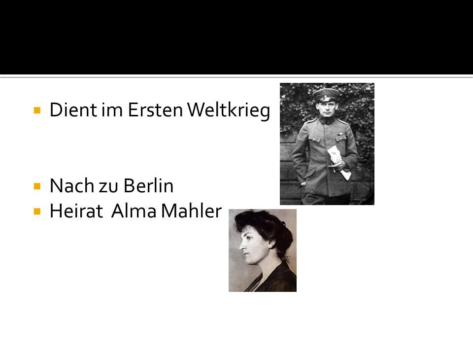  Dient im Ersten Weltkrieg  Nach zu Berlin  Heirat Alma Mahler