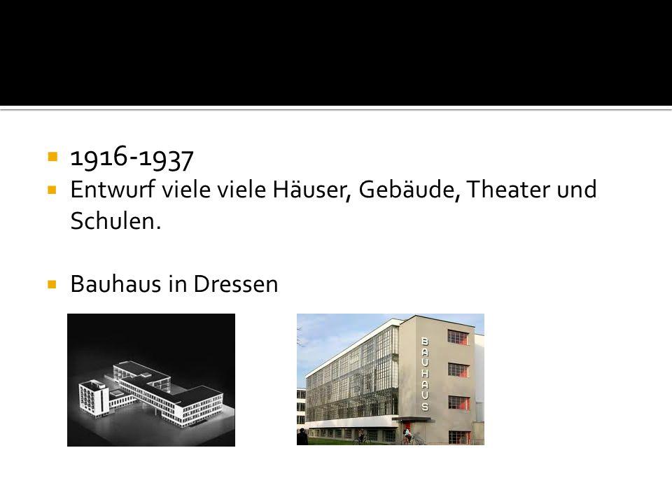  1916-1937  Entwurf viele viele Häuser, Gebäude, Theater und Schulen.  Bauhaus in Dressen