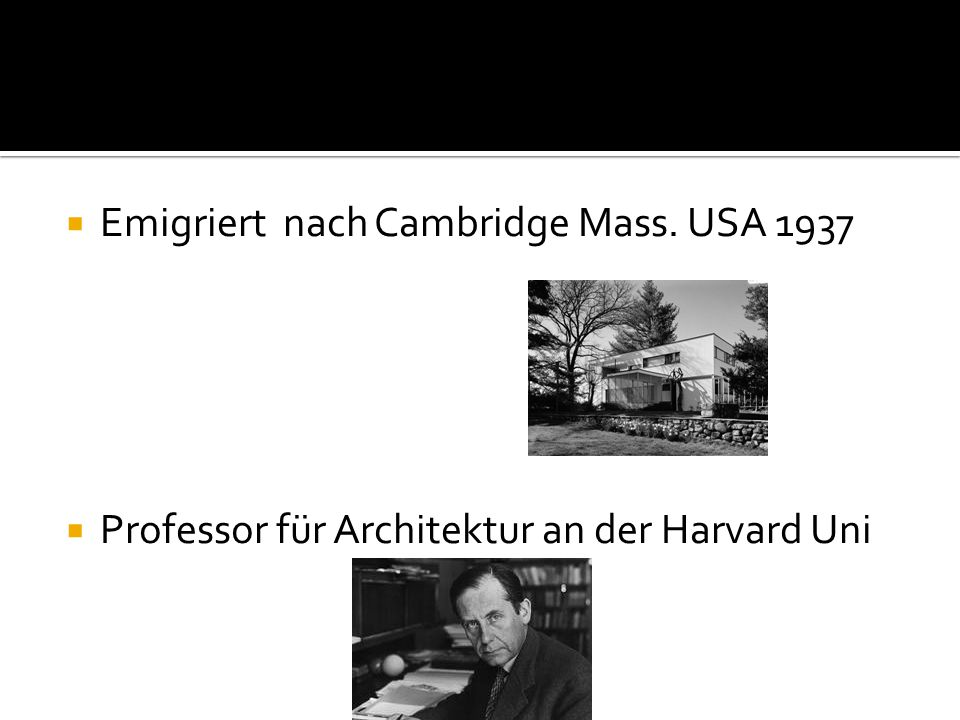  Emigriert nach Cambridge Mass. USA 1937  Professor für Architektur an der Harvard Uni
