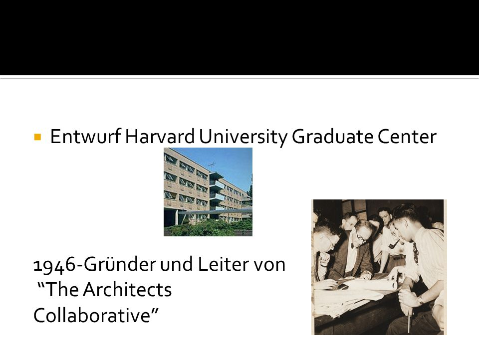 " Entwurf Harvard University Graduate Center 1946-Gründer und Leiter von ""The Architects Collaborative"""