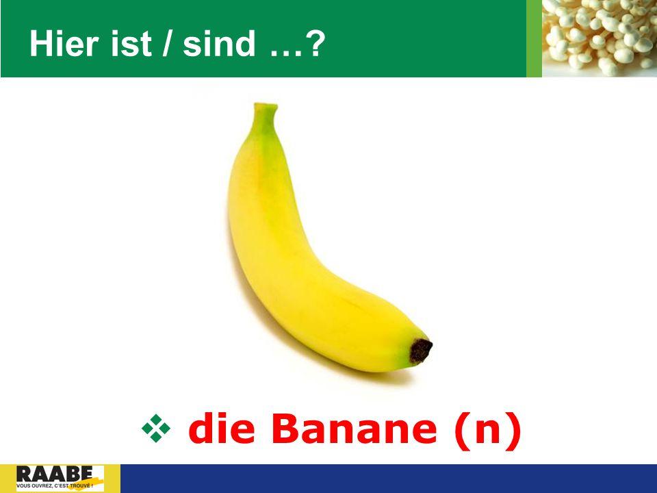 LOGO Hier ist / sind …?  die Banane (n)