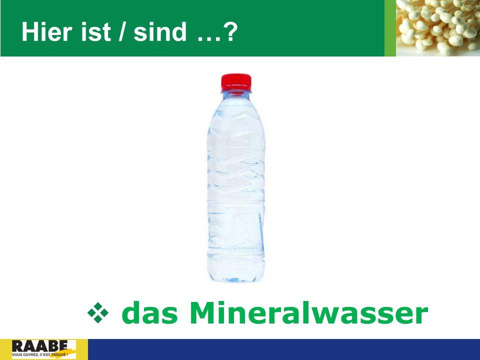 LOGO Hier ist / sind …?  das Mineralwasser