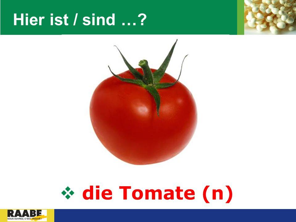 LOGO Hier ist / sind …?  die Tomate (n)