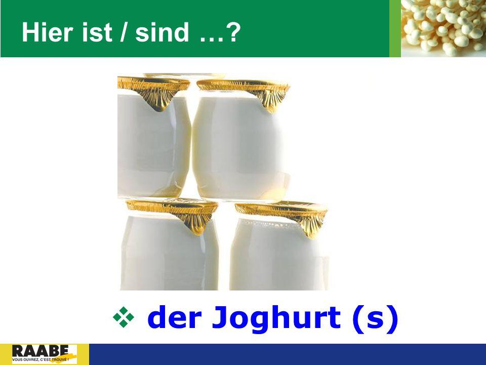 LOGO Hier ist / sind …?  der Joghurt (s)