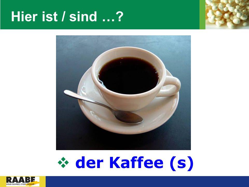 LOGO Hier ist / sind …?  der Kaffee (s)