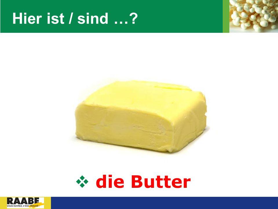 LOGO Hier ist / sind …?  die Butter