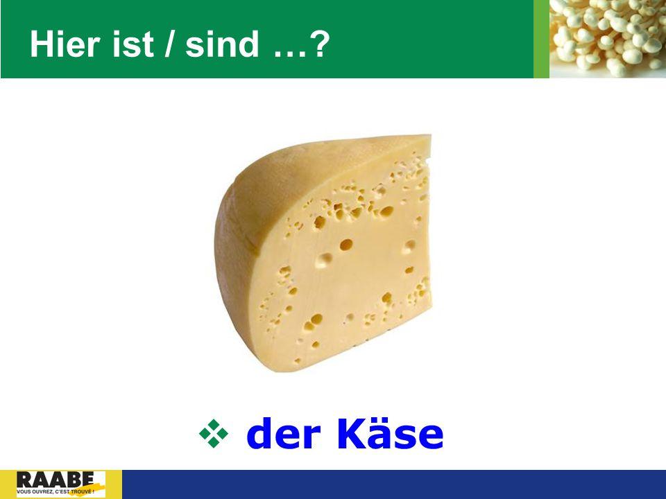 LOGO Hier ist / sind …?  der Käse