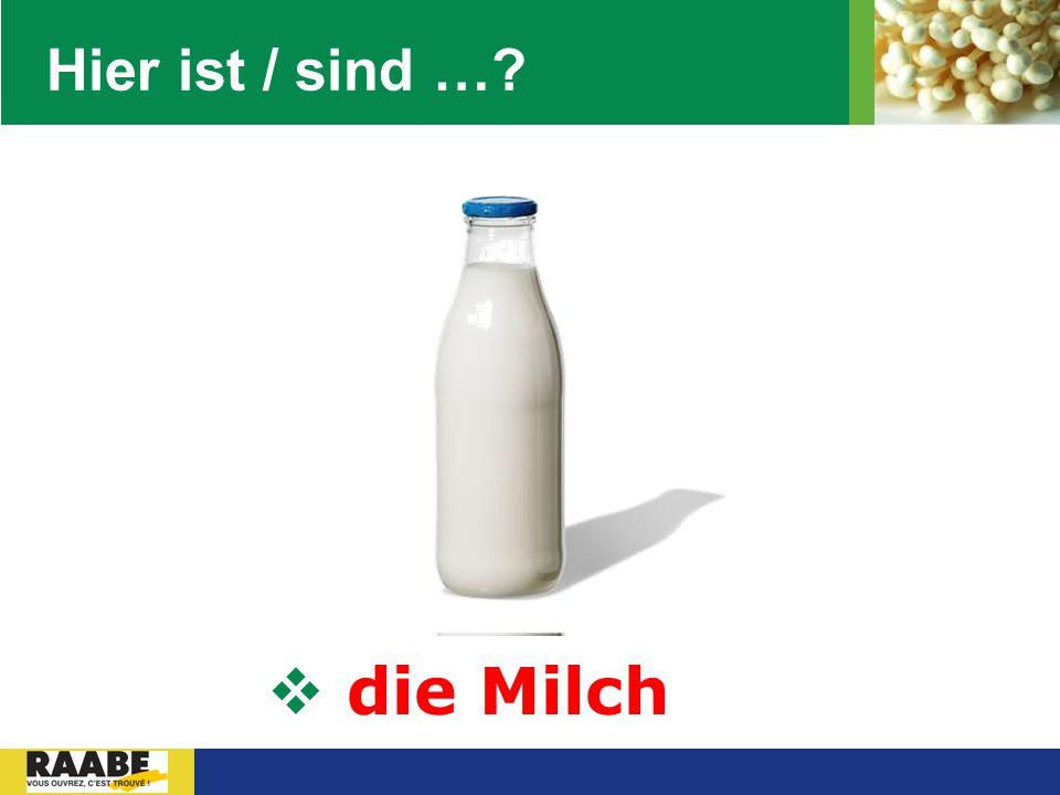 LOGO Hier ist / sind …?  die Milch