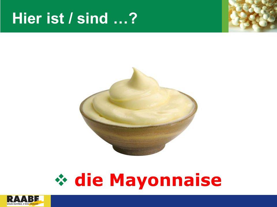 LOGO Hier ist / sind …?  die Mayonnaise