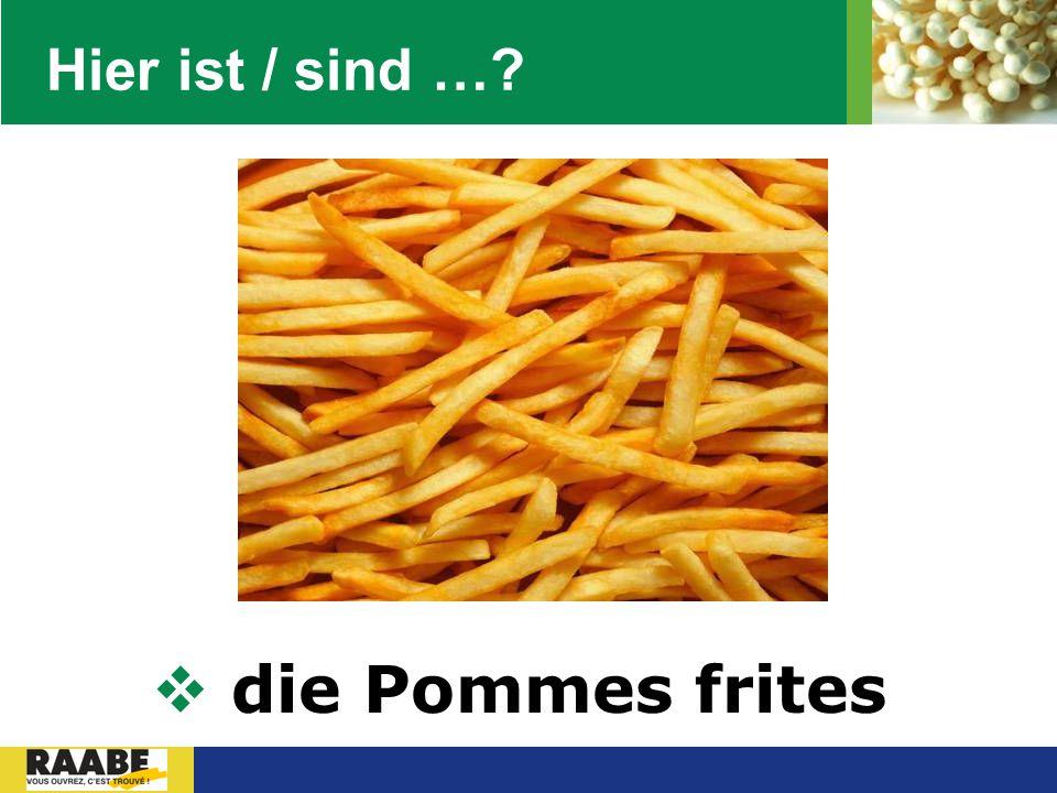 LOGO Hier ist / sind …?  die Pommes frites