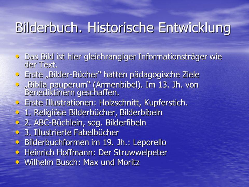 Bilderbuch. Historische Entwicklung Das Bild ist hier gleichrangiger Informationsträger wie der Text. Das Bild ist hier gleichrangiger Informationsträ